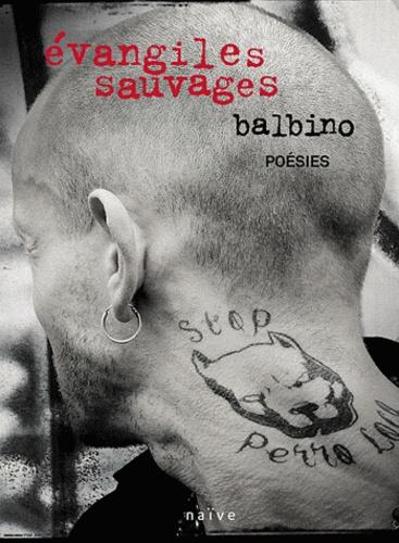 Balbino - Evangiles sauvages suivis de Première épître au chien qui boîte.