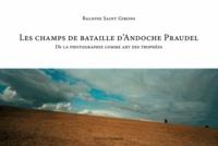 Baldine Saint Girons - Les champs de bataille d'Andoche Praudel - De la photographie comme art des trophées.