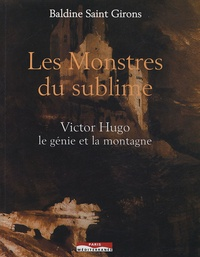Baldine Saint Girons - Les Monstres du sublime - Victor Hugo, le génie et la montagne.