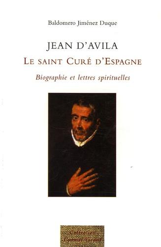 Baldomero Jimenez Duque - Jean d'Avila - Le Saint Curé d'Espagne.