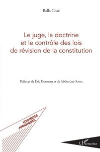 Balla Cissé - Le juge, la doctrine et le contrôle des lois de révision de la constitution.