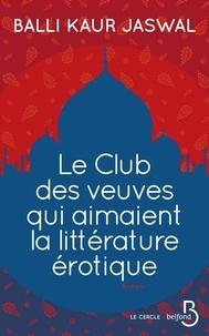 Balli Kaur Jaswal - Le Club des veuves qui aimaient la littérature érotique.