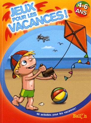 Ballon - Jeux pour les vacances ! 4-6 ans - 46 activités pour les vacances !.