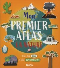 Téléchargez des manuels en ligne gratuitement en pdf Mon premier atlas  - La nature (Litterature Francaise) iBook ePub par Ballon