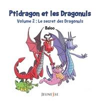 Baloo - Ptidragon et les Dragonuls Tome 2 : Le secret des Dragonuls.