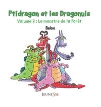 Baloo - Ptidragon et les Dragonuls Tome 3 : Le monstre de la forêt.