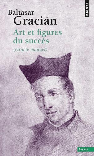 Baltasar Gracian - Art et figures du succès - (Oracle manuel).