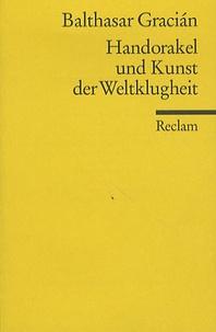 Baltasar Gracian - Handorakel Und Kunst Der Weltklugheit.