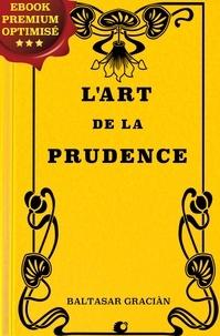 Baltasar Gracian et Amelot de la Houssaye - L'art de la prudence.