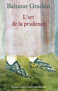 Baltasar Gracian - L'art de la prudence.