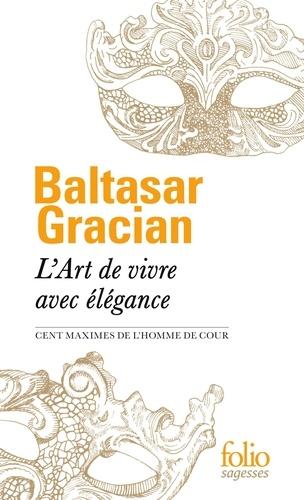 Baltasar Gracian - L'Art de vivre avec élégance - Cent maximes de L'Homme de cour.