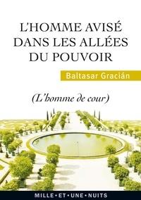 Baltasar Gracian - L'Homme avisé dans les allées du pouvoir - L'homme de cour.