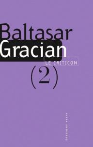 Baltasar Gracian - LE CRITICON. - Tome 2, Philosophie judicieuse et avisée, dans l'automne de l'âge viril.