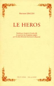 Baltasar Gracian - Le héros - Suivi de el heroe.