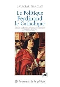Baltasar Gracian - Le Politique, Ferdinand le Catholique.