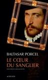Baltasar Porcel - Le coeur du sanglier.