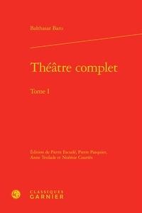 Balthasar Baro - Théâtre complet - Tome 1.