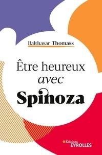 Balthasar Thomass - Etre heureux avec Spinoza.