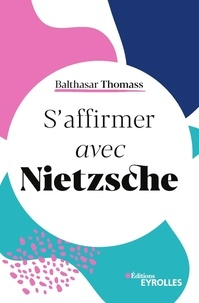 Balthasar Thomass - S'affirmer avec Nietzsche.