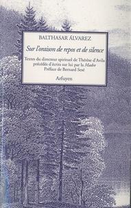 Balthazar Alvarez - Sur l'oraison de repos et de silence.