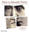 Bamber Gascoigne - How to Identify Prints - A complete guide to manual and mechanical processes from woodcut to inkjet.