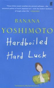 Banana Yoshimoto - Hardboiled & Hard Luck.