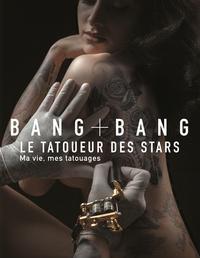 Bang Bang - Bang Bang - Le tatoueur des stars - Ma vie, mes tatouages.