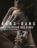 Bang Bang - Bang Bang : Ma vie, mes tatouages - Le tatoueur des stars.