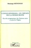 Banianga Munongo - Congo-Kinshasa : le chemin de la démocratie - Du rôle pragmatique des Nations unies à celui de l'Eglise.