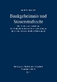 Bankgeheimnis und Steuerstrafrecht - Die Tendenz zur Aufhebung des Bankgeheimnisses und die Auswirkungen auf die steuerstrafrechtlichen Ermittlungen.