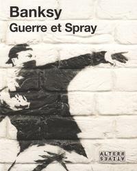 Banksy - Guerre et spray.