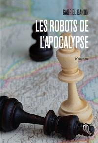Banon Gabriel - Robots de l'apocalypse (les).