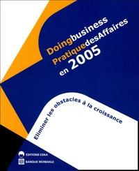 Banque Mondiale - Doingbusiness Pratique des Affaires en 2005 - Eliminer les obstacles à la croissance.