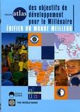 Banque Mondiale - Mini atlas des objectifs de développement pour le millénaire - Edifier un monde meilleur.