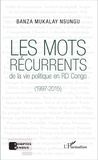 Banza Mukalay Nsungu - Les mots récurrents de la vie politique en RD Congo (1997-2015).