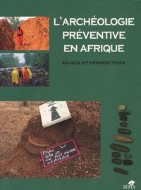 Baouba Ould Mohamed Naffé et Raymond Lanfranchi - L'archéologie préventive en Afrique - Enjeux et perspectives.