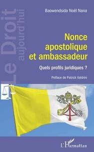 Baowendsida Noël Nana - Nonce apostolique et ambassadeur - Quels profils juridiques ?.