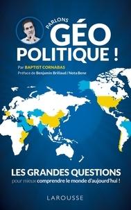 Baptist Cornabas - Parlons géopolitique ! - Les grandes questions pour mieux comprendre le monde d'aujourd'hui.