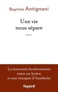 Livres gratuits à télécharger doc Une vie nous sépare 9782213716602 in French par Baptiste Antignani DJVU