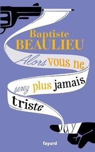 Téléchargez des livres dans fb2 Alors vous ne serez plus jamais triste  - Conte à rebours par Baptiste Beaulieu in French RTF 9782213682709