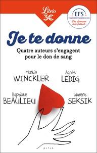 Baptiste Beaulieu et Agnès Ledig - Je te donne - Quatre auteurs qui s'engagent pour le don de sang.
