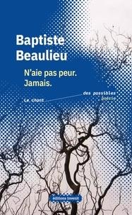 Baptiste Beaulieu - N'aie pas peur. Jamais.