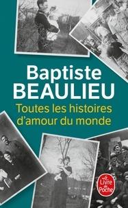 Téléchargement gratuit de livres électroniques en électronique Toutes les histoires d'amour du monde 9782253240785 in French DJVU ePub CHM par Baptiste Beaulieu