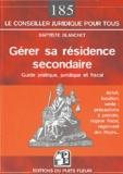 Baptiste Blanchet - Gérer sa résidence secondaire - Guide pratique, juridique et fiscal.