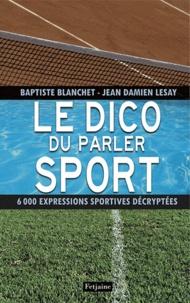 Baptiste Blanchet et Jean-Damien Lesay - Le dico du parler sport.