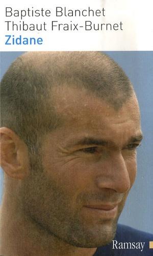 Baptiste Blanchet et Thibaut Fraix-Burnet - Zidane - Le dieu qui voulait juste être un homme.