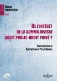 Baptiste Bonnet et Pascale Deumier - De l'intérêt de la Summa Divisio droit public-droit privé ?.