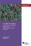 Baptiste Brossard et Deena White - La santé en réseaux - Explorations des approches relationnelles dans la recherche sociale au Québec.