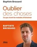 Baptiste Brossard - Oublier des choses - Ce que vivent les malades d'Alzheimer.