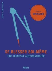 Baptiste Brossard - Se blesser soi-même - Une jeunesse autocontrôlée.